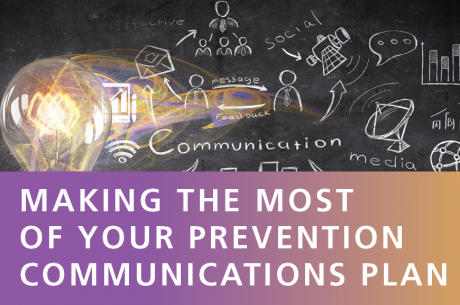 Making the Most of Your Prevention Communications Plan