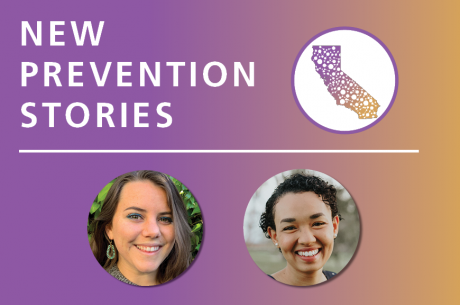 "White text is shown against a magenta and gold gradient background, reading, ""New Prevention Stories"". An icon of the state of California, with white connecting dots is shown to the right. Below, circular pictures of Hollie West and Mia Hemstad. are shown."