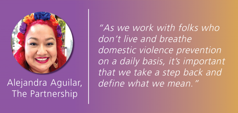 "White text overlays a magenta and gold gradient background, reading: ""Alejandra Aguilar, The Partnership."". A quote reads: ""As we work with folks who don't live and breathe  domestic violence prevention on a daily basis, it's important that we take a step back and define what we mean."" A photo of Alejandra is positioned to the left of this quote."